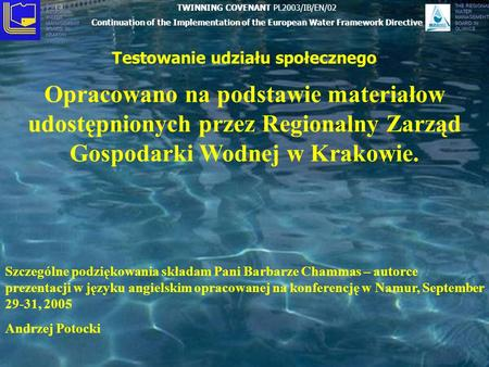 THE REGIONAL WATER MANAGEMENT BOARD IN KRAKÓW THE REGIONAL WATER MANAGEMENT BOARD IN GLIWICE Testowanie udziału społecznego Opracowano na podstawie materiałow.