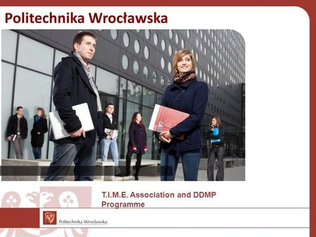 Politechnika Wrocławska T.I.M.E. Association and DDMP Programme.