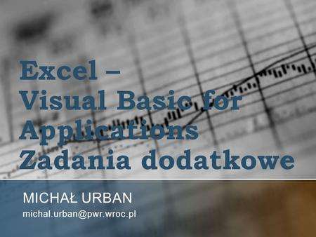 Excel – Visual Basic for Applications Zadania dodatkowe MICHAŁ URBAN