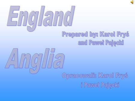 England Anglia Prepared by: Karol Fryś and Paweł Pajęcki