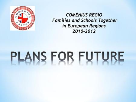 COMENIUS REGIO Families and Schools Together in European Regions 2010-2012.