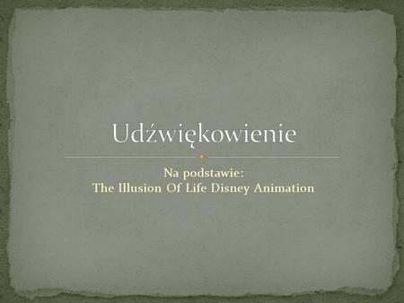 Na podstawie: The Illusion Of Life Disney Animation.