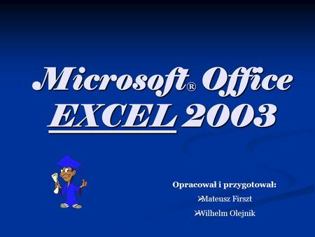 Microsoft® Office EXCEL 2003