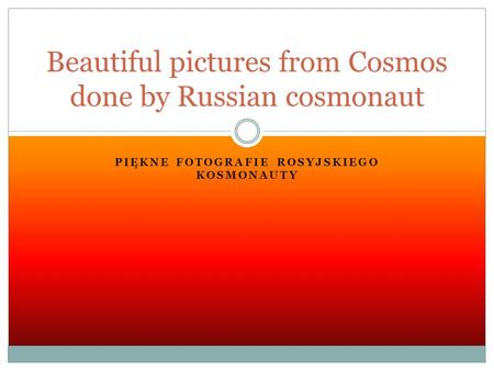 PIĘKNE FOTOGRAFIE ROSYJSKIEGO KOSMONAUTY Beautiful pictures from Cosmos done by Russian cosmonaut.