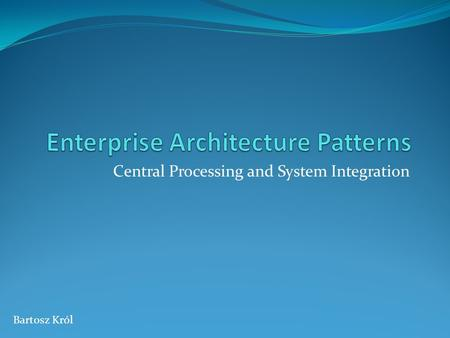Central Processing and System Integration Bartosz Król.