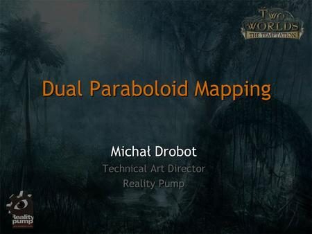 Dual Paraboloid Mapping Michał Drobot Technical Art Director Reality Pump.