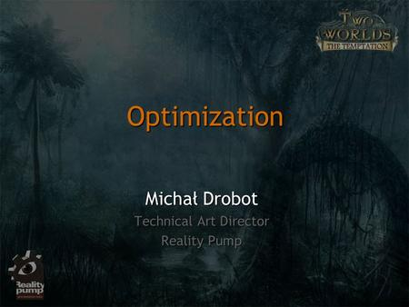 Optimization Michał Drobot Technical Art Director Reality Pump.