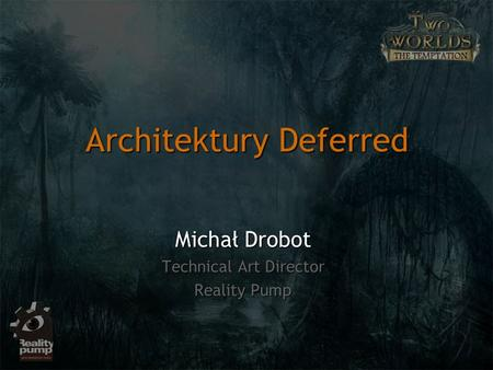 Architektury Deferred Michał Drobot Technical Art Director Reality Pump.
