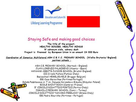 Staying Safe and making good choices The title of the project: HEALTHY BODIES, HEALTHY MINDS W zdrowym ciele, zdrowy duch Project is financed by European.