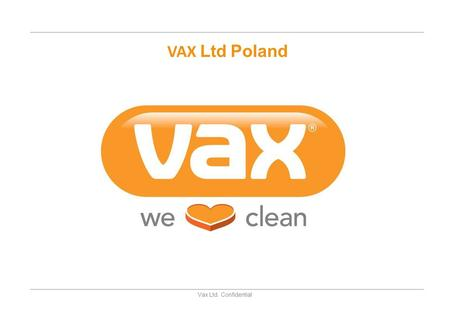 Vax Ltd. Confidential VAX Ltd Poland. Vax Ltd. Confidential Vax Oferta Produktowa 2010.