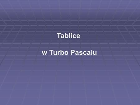 Tablice w Turbo Pascalu.