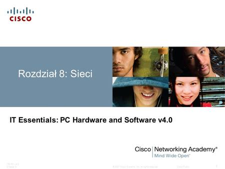 © 2007 Cisco Systems, Inc. All rights reserved.Cisco Public ITE PC v4.0 Chapter 8 1 Rozdział 8: Sieci IT Essentials: PC Hardware and Software v4.0.