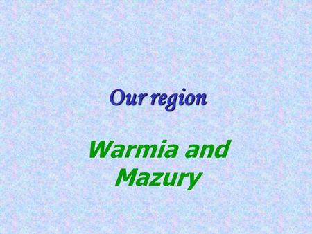 Our region Warmia and Mazury General information The Warmia and Mazury Province was established on January 1, 1999 as the result of administration reform.