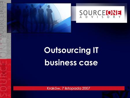 Outsourcing IT business case Kraków, 7 listopada 2007.