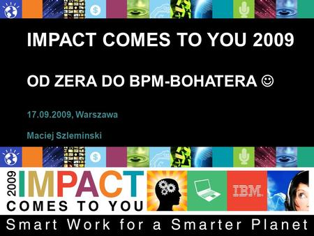 IMPACT COMES TO YOU 2009 OD ZERA DO BPM-BOHATERA 17.09.2009, Warszawa Maciej Szleminski.