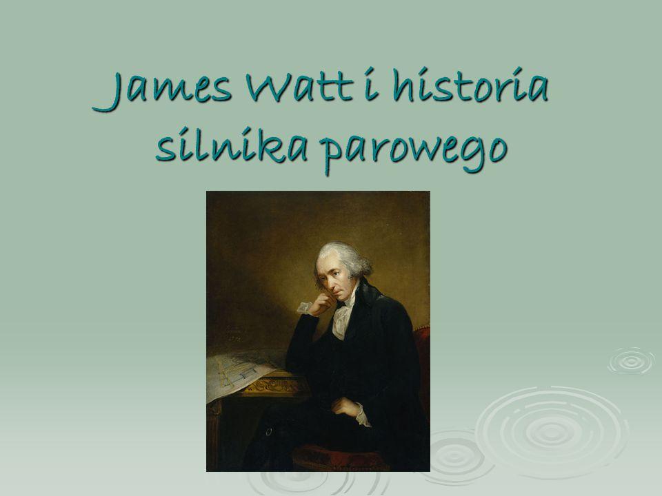 James Watt – krótka biografia James Watt urodził się 19 stycznia 1736, a zmarł 25 sierpnia 1819.