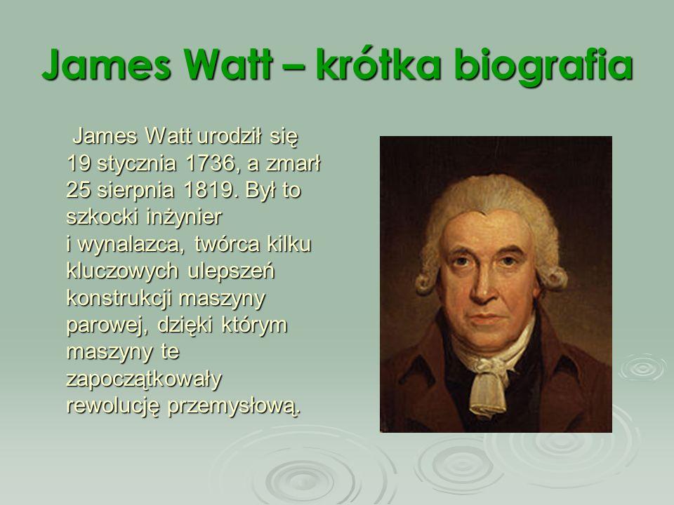Powstanie maszyny parowej James Watt skonstruował maszynę parową zdolną do napędu maszyn obrotowych, a w 1782 roku - maszynę o podwójnym działaniu tłoka.