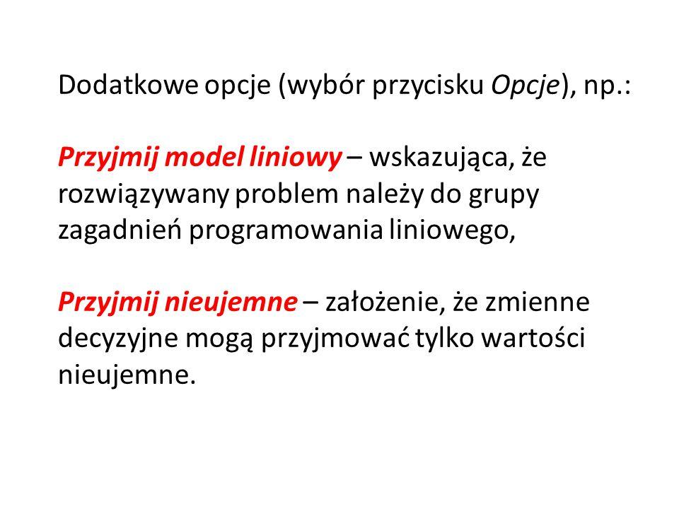 WydziałModel 1Model 2 Ograniczenia czasowe na wydziałach WMt1 a =2ht2 a =7hg a <=4000 h WOt1 b =2ht2 b =2hg b <=2000 h WMEt1 c =1ht2 c =8hg c <=4000 h Dwa modele produktu aparatu fotograficznego Model 1 – zysk jednostkowy z 1 =1 jednostka (umowne), Model 2 – zysk jednostkowy z 2 =5 jednostek Podzespoły do wymienionych modeli są produkowane na trzech wydziałach: WM, WO, WME Liczba godzin przy tworzeniu podzespołów dla wymienionych modeli i ograniczenia czasowe na wydziałach: PRZYKŁAD – WYBÓR ASORTYMENTU PRODUKCJI