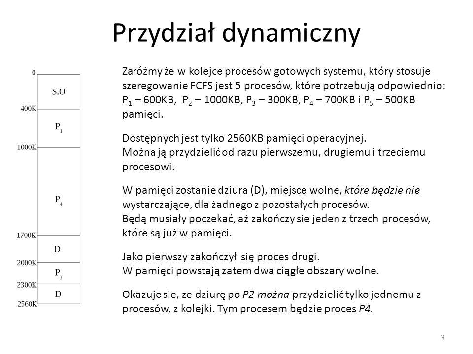 Przydział dynamiczny - przykład 4 Po tym przydziale w pamięci operacyjnej nadal istnieją dwie dziury, o sumarycznej wielkości 560KB.