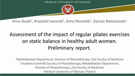 Assessment of the impact of regular pilates exercises on static balance in healthy adult women. Preliminary report. 1 Rehabilitation Department, Division.
