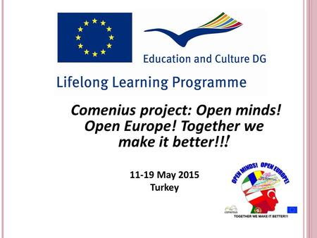 11-19 May 2015 Turkey Comenius project: Open minds! Open Europe! Together we make it better!! !