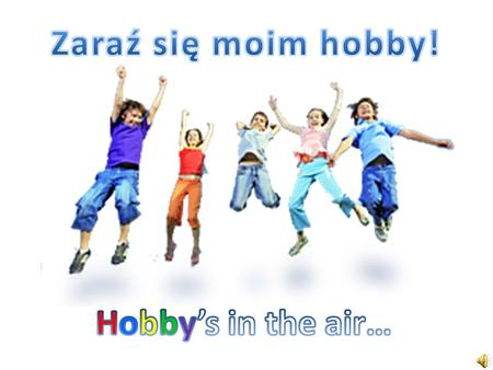 Zaraź się moim hobby! Hobby's in the air….