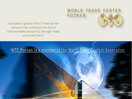 'we foster a global World Trade Center network that enhances the brand and promotes prosperity through trade and investment'