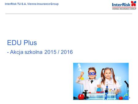 1 InterRisk TU S.A. Vienna Insurance Group 1 EDU Plus - Akcja szkolna 2015 / 2016.