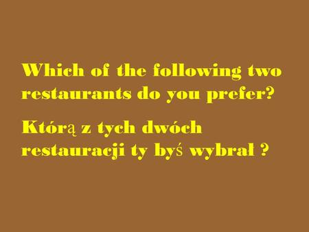 Which of the following two restaurants do you prefer? Któr ą z tych dwóch restauracji ty by ś wybrał ?