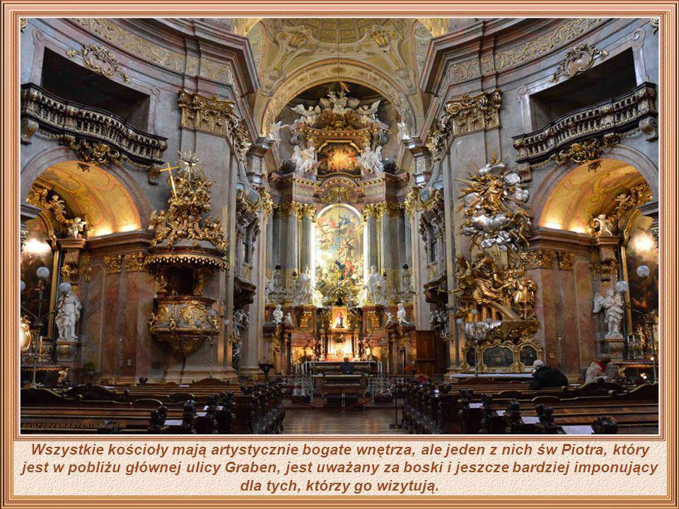 Wszystkie kościoły mają artystycznie bogate wnętrza, ale jeden z nich św Piotra, który jest w pobliżu głównej ulicy Graben, jest uważany za boski i jeszcze bardziej imponujący dla tych, którzy go wizytują.