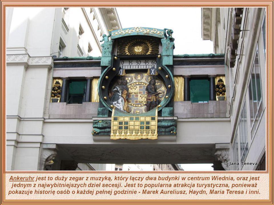 Ankeruhr jest to duży zegar z muzyką, który łączy dwa budynki w centrum Wiednia, oraz jest jednym z najwybitniejszych dzieł secesji.