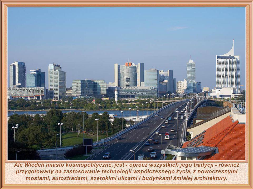 Ale Wiedeń miasto kosmopolityczne, jest - oprócz wszystkich jego tradycji - również przygotowany na zastosowanie technologii współczesnego życia, z nowoczesnymi mostami, autostradami, szerokimi ulicami i budynkami śmiałej architektury.
