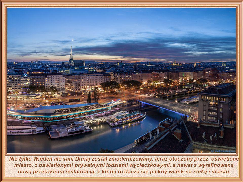 Nie tylko Wiedeń ale sam Dunaj został zmodernizowany, teraz otoczony przez oświetlone miasto, z oświetlonymi prywatnymi łodziami wycieczkowymi, a nawet z wyrafinowaną nową przeszkloną restauracją, z której roztacza się piękny widok na rzekę i miasto.