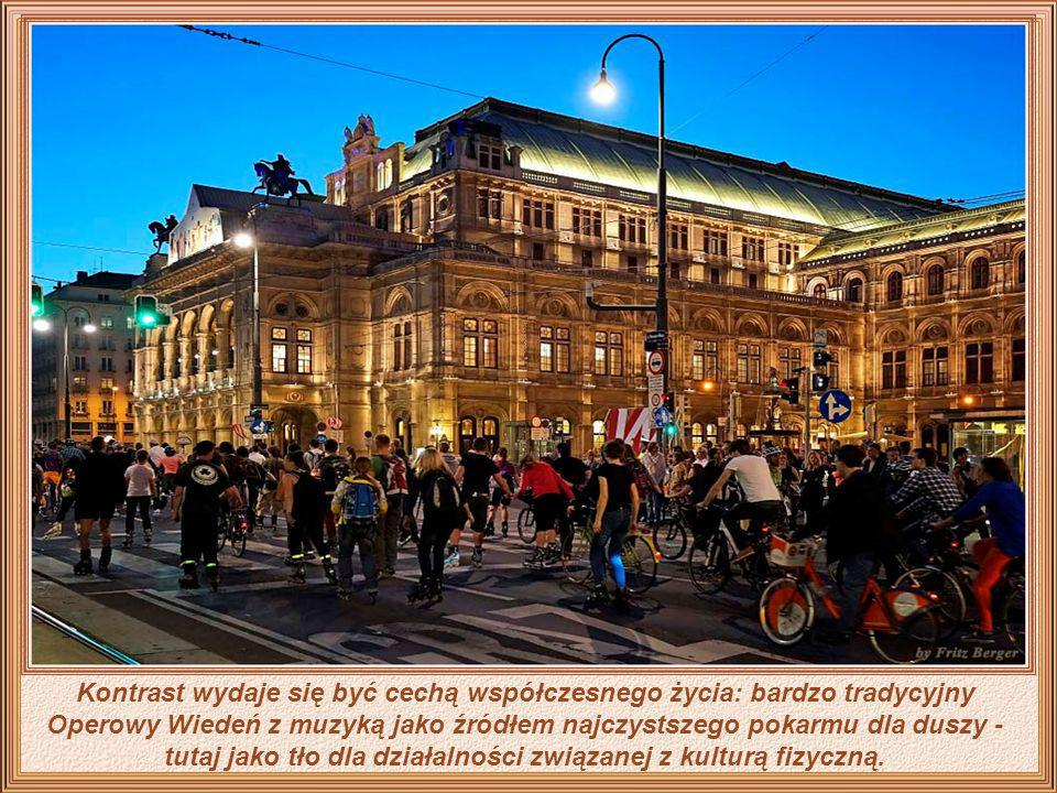 Kontrast wydaje się być cechą współczesnego życia: bardzo tradycyjny Operowy Wiedeń z muzyką jako źródłem najczystszego pokarmu dla duszy - tutaj jako tło dla działalności związanej z kulturą fizyczną.