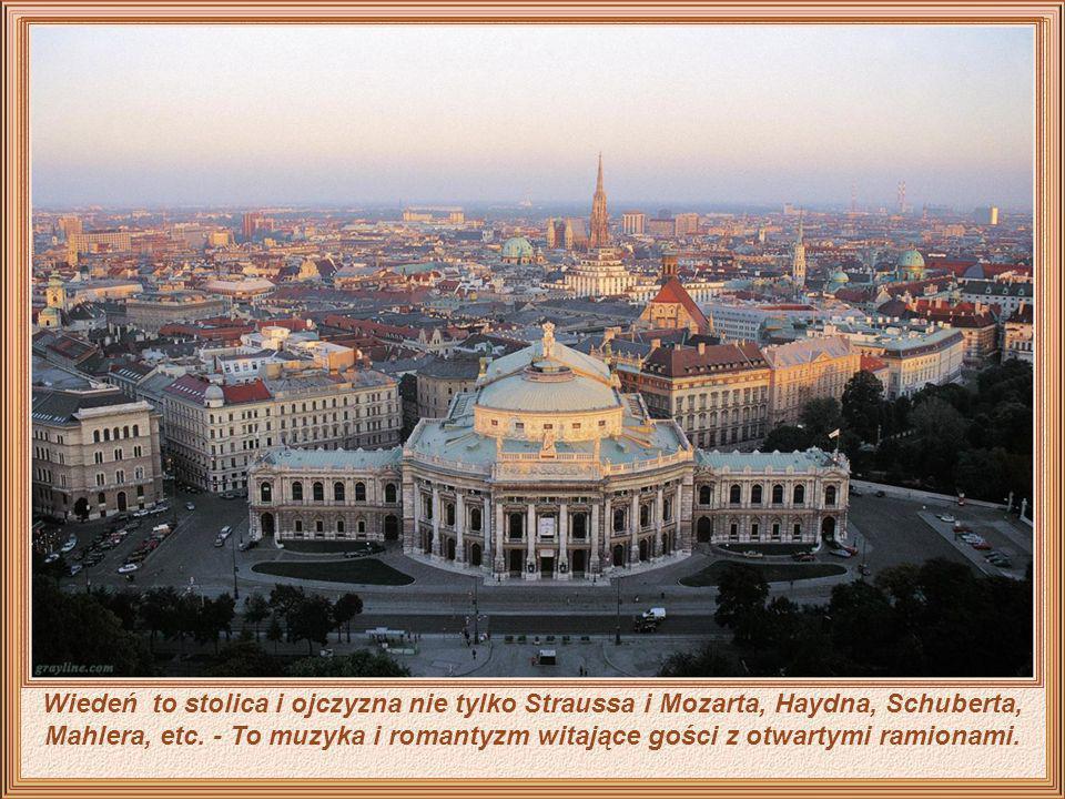 Wiedeń to stolica i ojczyzna nie tylko Straussa i Mozarta, Haydna, Schuberta, Mahlera, etc.