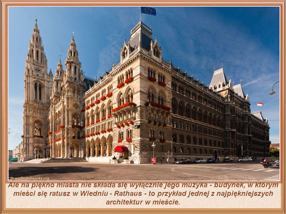 Ale na piękno miasta nie składa się wyłącznie jego muzyka - budynek, w którym mieści się ratusz w Wiedniu - Rathaus - to przykład jednej z najpiękniejszych architektur w mieście.