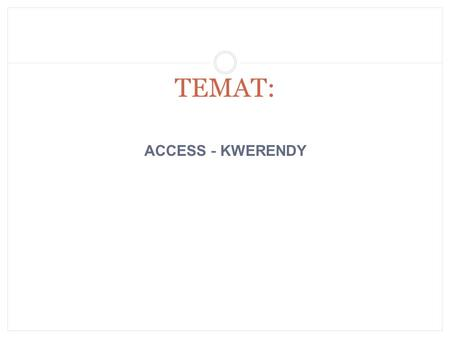 TEMAT: ACCESS - KWERENDY.