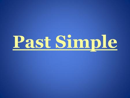 Past Simple.