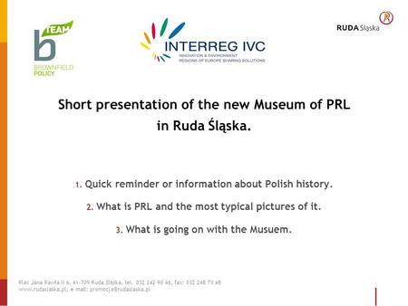 Short presentation of the new Museum of PRL in Ruda Śląska. 1. Quick reminder or information about Polish history. 2. What is PRL and the most typical.