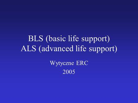 BLS (basic life support) ALS (advanced life support) Wytyczne ERC 2005.