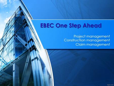 EBEC One Step Ahead Project management Construction management Claim management.