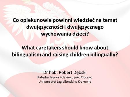 Co opiekunowie powinni wiedzieć na temat dwujęzyczności i dwujęzycznego wychowania dzieci? What caretakers should know about bilingualism and raising children.