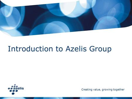 Creating value, growing together Introduction to Azelis Group.