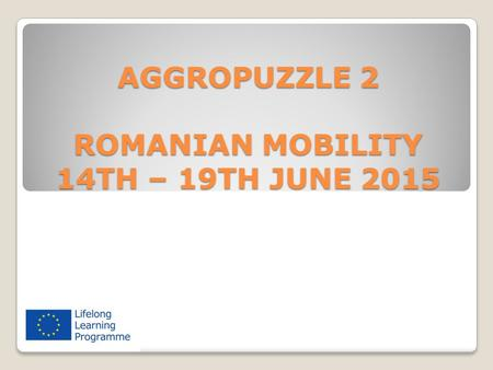 AGGROPUZZLE 2 ROMANIAN MOBILITY 14TH – 19TH JUNE 2015.