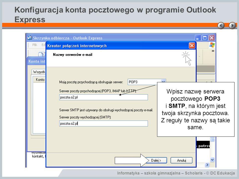 Informatyka – szkoła gimnazjalna – Scholaris - © DC Edukacja Konfiguracja konta pocztowego w programie Outlook Express Wpisz swój login.