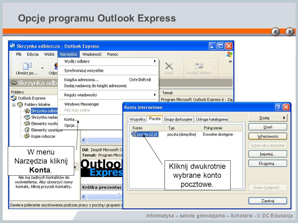 Informatyka – szkoła gimnazjalna – Scholaris - © DC Edukacja Opcje programu Outlook Express Przejdź na kartę Serwery.