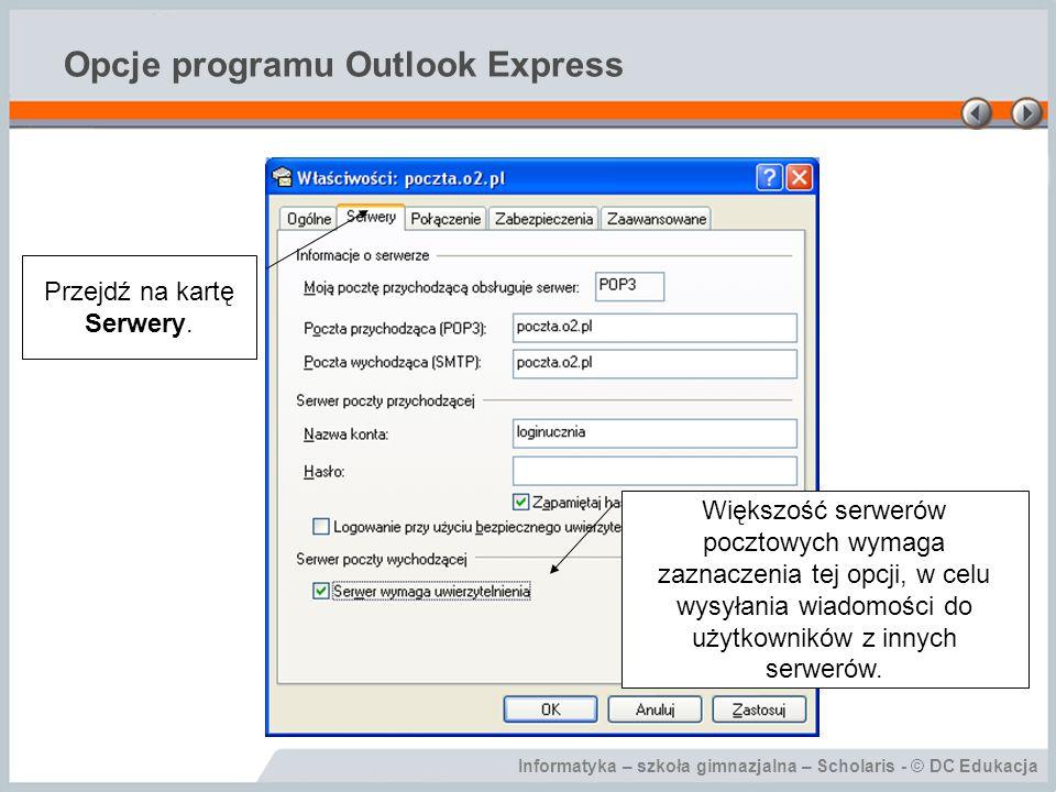 Informatyka – szkoła gimnazjalna – Scholaris - © DC Edukacja Opcje programu Outlook Express Przejdź na kartę Zaawansowane.