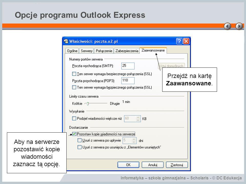 Informatyka – szkoła gimnazjalna – Scholaris - © DC Edukacja Opcje programu Outlook Express W menu Narzędzia wybierz polecenie Opcje.