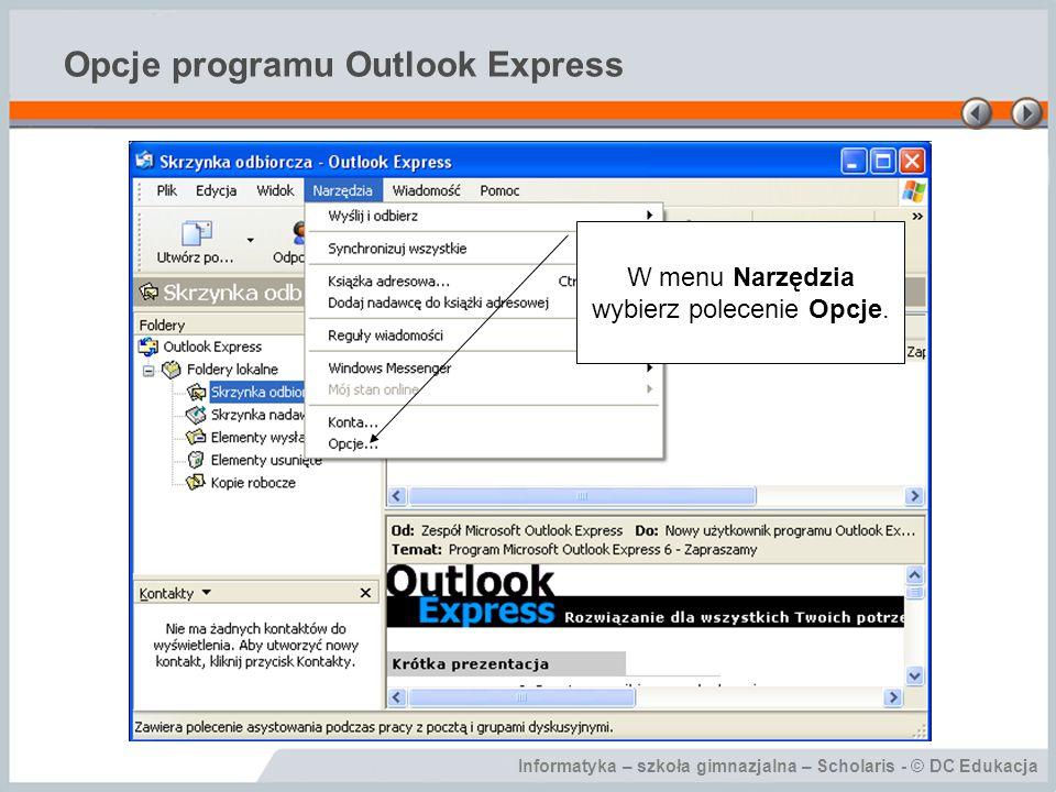 Informatyka – szkoła gimnazjalna – Scholaris - © DC Edukacja Opcje programu Outlook Express Blokowanie niebezpiecznych załączników pomaga chronić komputer przed zagrożeniem wirusami.