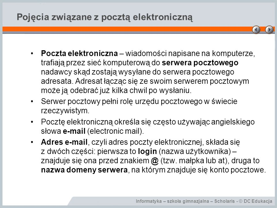 Informatyka – szkoła gimnazjalna – Scholaris - © DC Edukacja Konfiguracja konta pocztowego w programie Outlook Express Obsługa poczty elektronicznej jest możliwa przez stronę internetową.